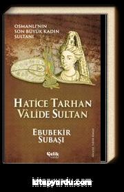 Hatice Tarhan Valide Sultan & Osmanlı'nın Son Büyük Kadın Sultanı