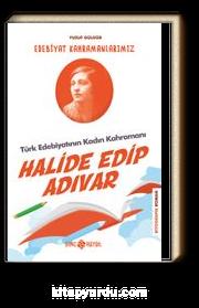Halide Edip Adıvar / Edebiyat Kahramanlarımız 4