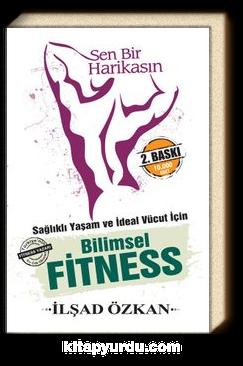 Sen Bir Harikasın & Sağlıklı Yaşam ve İdeal Vücut İçin Bilimsel Fitness