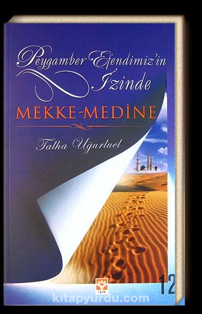Mekke - Medine / Peygamber Efendimizin İzinde