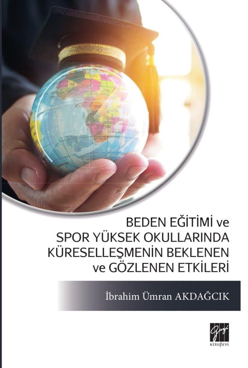 Beden Eğitimi ve Spor Yüksek Okullarında Küreselleşmenin Beklenen ve Gözlenen Etkileri - İbrahim Ümran Akdağcık pdf epub