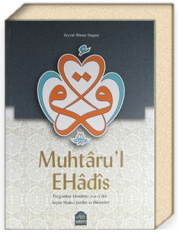 Muhtaru'l Ehadis & Peygamber Efendimiz (s.a.v.)'den Seçme Hadis-i Şerifler ve Hikmetler