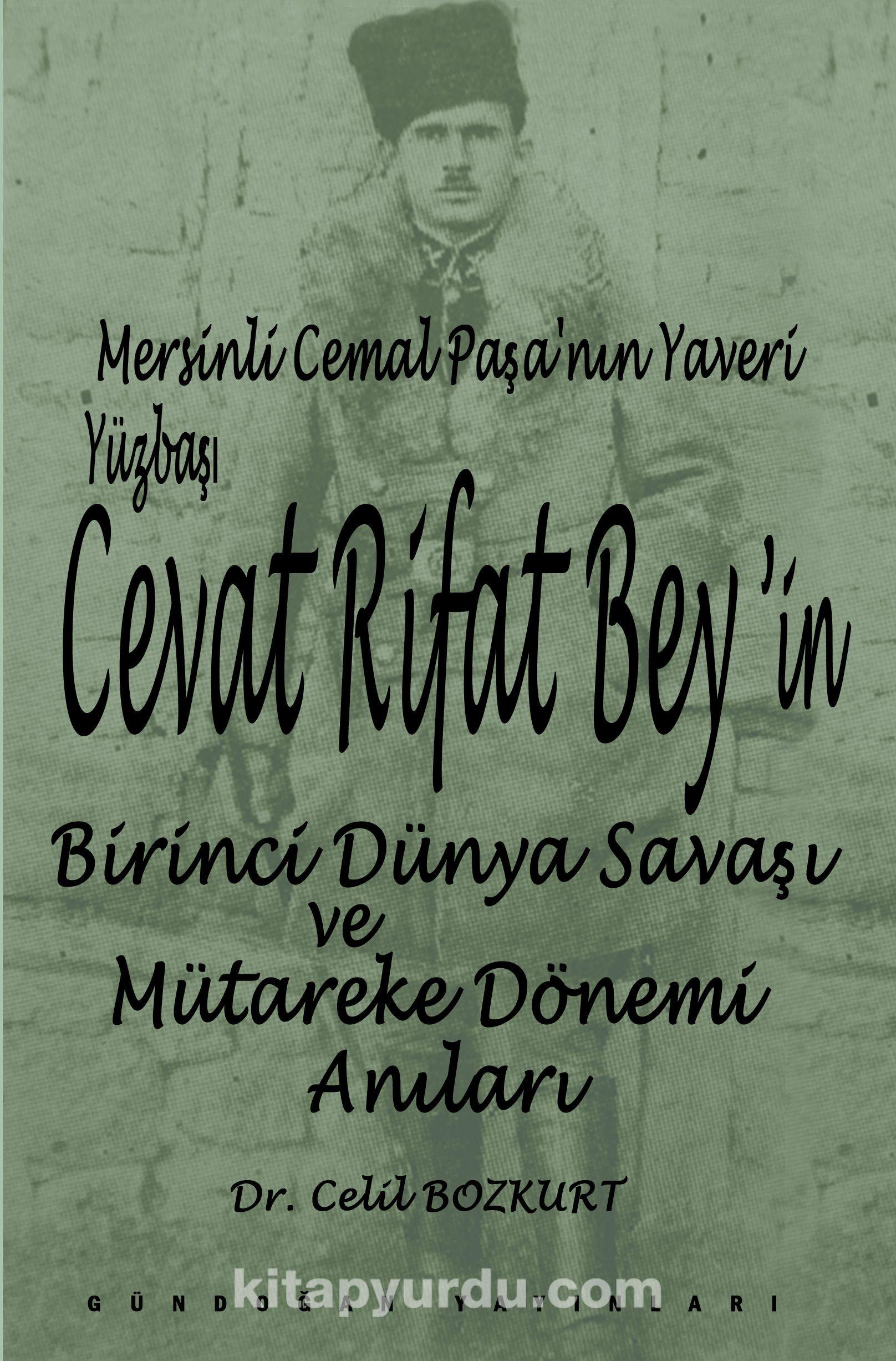 Mersinli Cemal Paşa'nın Yaveri Yüzbaşı Cevat Rifat Bey'in Birinci Dünya Savaşı ve Mütareke Dönemi Hatıraları - Celil Bozkurt pdf epub