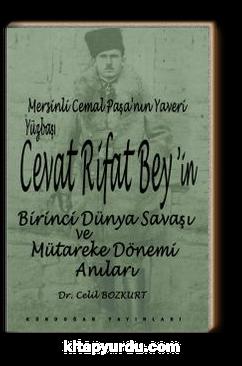 Mersinli Cemal Paşa'nın Yaveri Yüzbaşı Cevat Rifat Bey'in Birinci Dünya Savaşı ve Mütareke Dönemi Hatıraları
