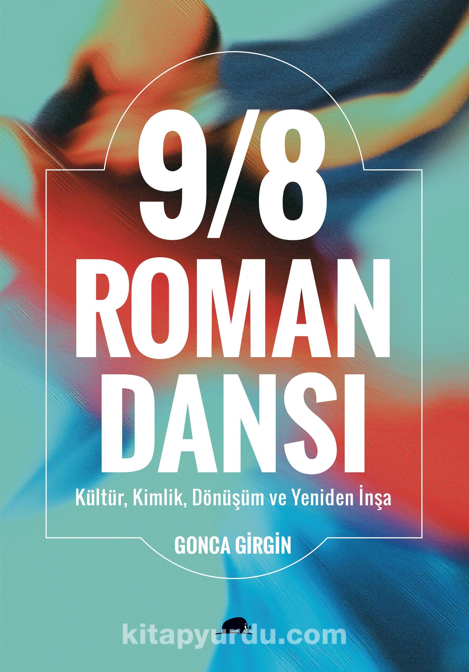 9/8 Roman Dansı: Kültür, Kimlik, Dönüşüm ve Yeniden İnşa - Gonca Girgin pdf epub