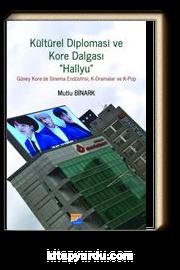 Diplomasi ve Kore Dalgası 'Hallyu'' Güney Kore'de Sinema Endüstrisi, K-Dramalar ve K-Pop