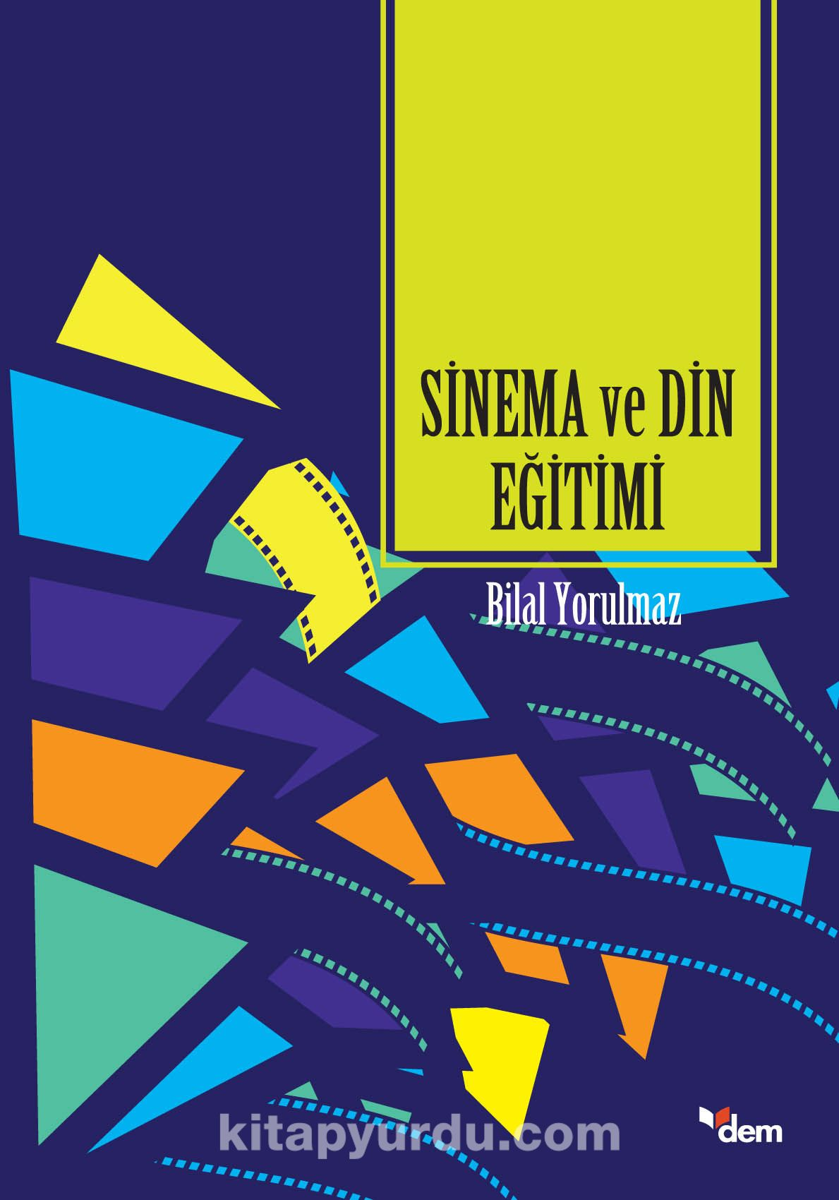 Sinema ve Din Eğitimi - Yrd. Doç. Dr. Bilal Yorulmaz pdf epub