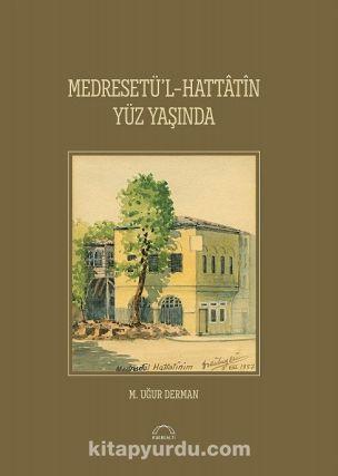 Medresetü'l-Hattatin Yüz Yaşında - M. Uğur Derman pdf epub