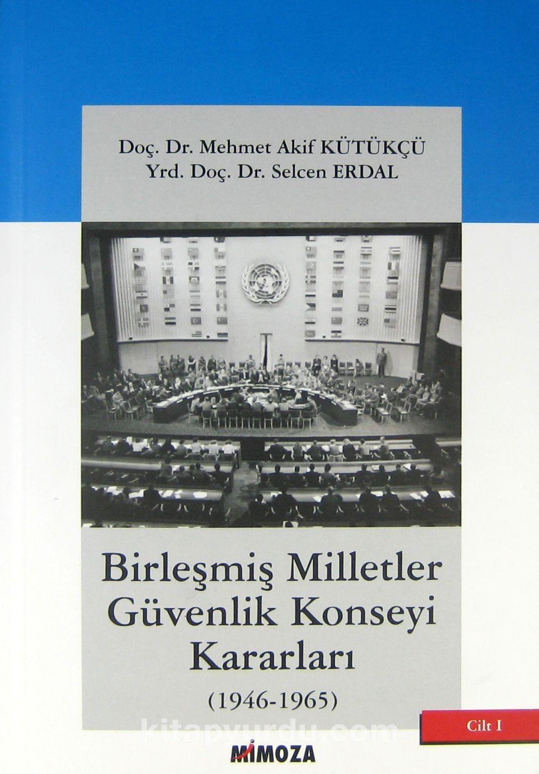 Birleşmiş Milletler Güvenlik Konseyi Kararları (1946-1965) 1. Cilt - Doç. Dr. Mehmet Akif Kütükçü pdf epub