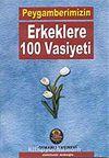 Peygamberimizin Erkeklere 100 Vasiyeti