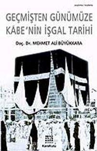 Kabe'nin İşgal Tarihi / Geçmişten Günümüze - Mehmet Ali Büyükkara pdf epub