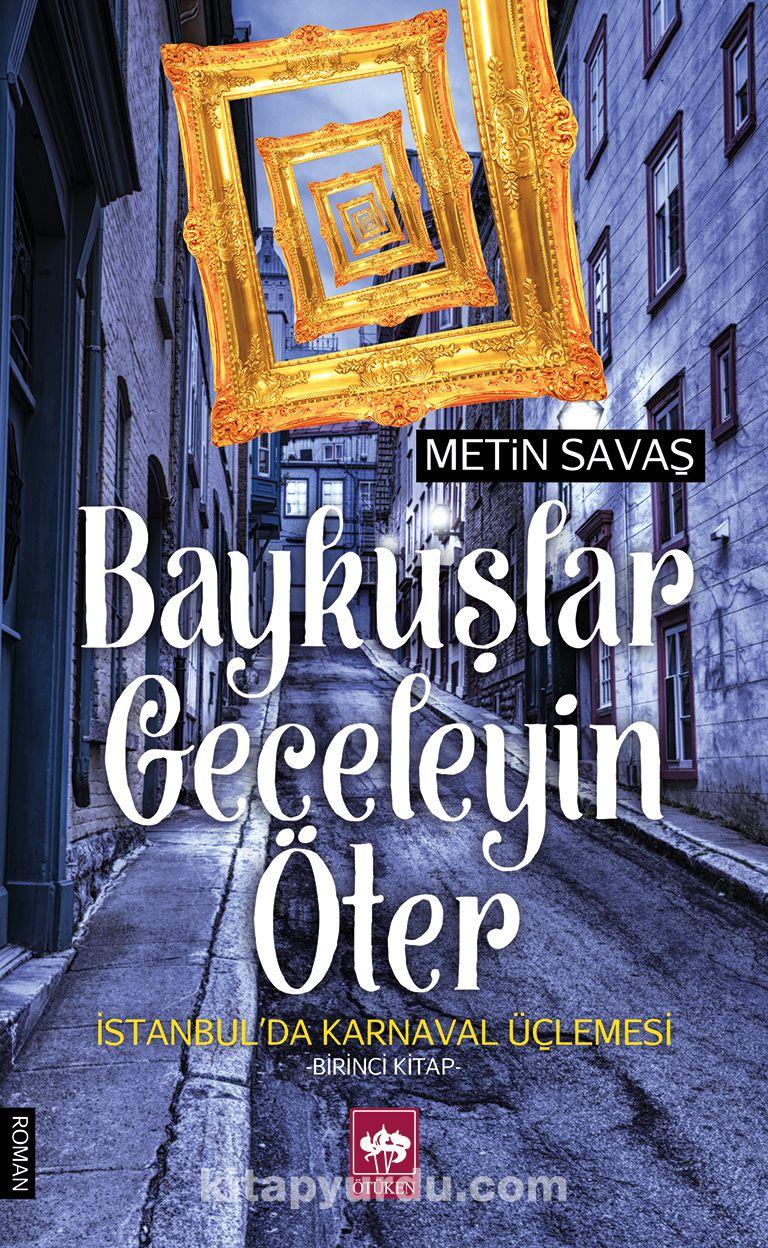 Baykuşlar Geceleyin Öterİstanbul'da Karnaval Üçlemesi - Birinci Kitap - Metin Savaş pdf epub