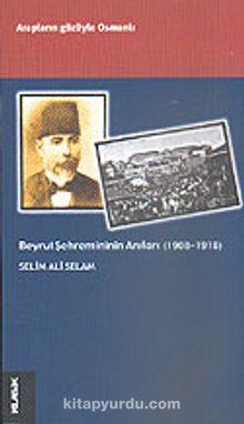 Beyrut Şehremininin Anıları (1908-1918)