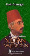 Sultan Vahideddin Bir Mazlum Padişah