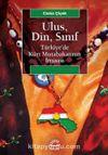 Ulus, Din, Sınıf & Türkiye'de Kürt Mutabakatının İnşaası