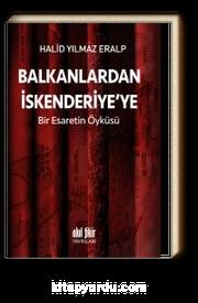 Balkanlardan İskenderiye'ye & Bir Esaretin Öyküsü