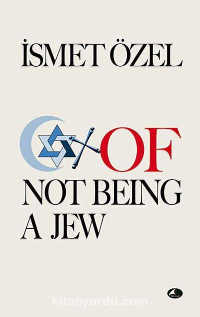 Of Not Being A Jew - İsmet Özel pdf epub
