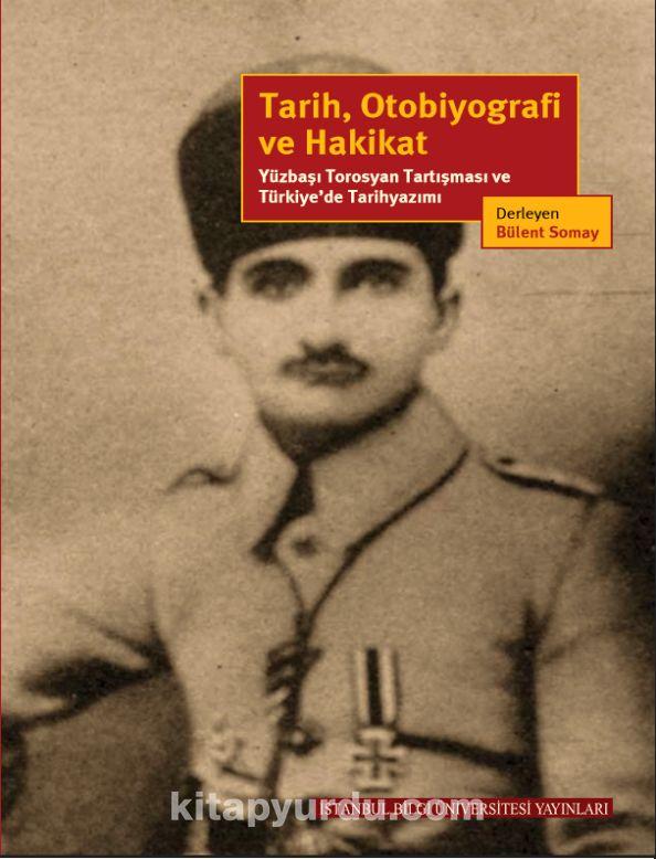 Tarih, Otobiyografi ve HakikatYüzbaşı Torosyan Tartışması ve Türkiye'de Tarihyazımı - Bülent Somay pdf epub