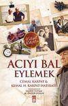 Acıyı Bal Eylemek - Cemal Karpat&Kemal H. Karpat Hatıratı