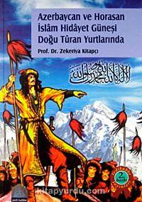 Azerbaycan ve Horasan İslam Hidayet Güneşi Doğu Turan Yurdunda