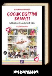 Maria Montessori Yöntemiyle Çocuk Eğitimi Sanatı & Eğitimciler ve Ebeveynler için El Kitabı