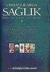 Osmanlılarda Sağlık (2 Cilt) / Makaleler, Araştırmalar / Arşiv Belgeleri