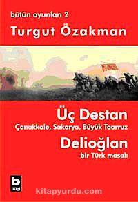 Üç DestanÇanakkale Sakarya Büyük Taaruz Delioğlan Bir Türk Masalı / Bütün Oyunları 2 - Turgut Özakman pdf epub