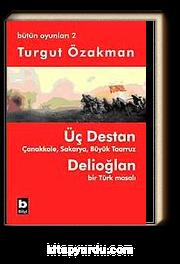 Üç Destan & Çanakkale Sakarya Büyük Taaruz Delioğlan Bir Türk Masalı / Bütün Oyunları 2