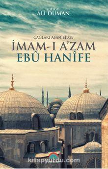 Çağları Aşan Bilge İmam-ı Azam Ebu Hanife