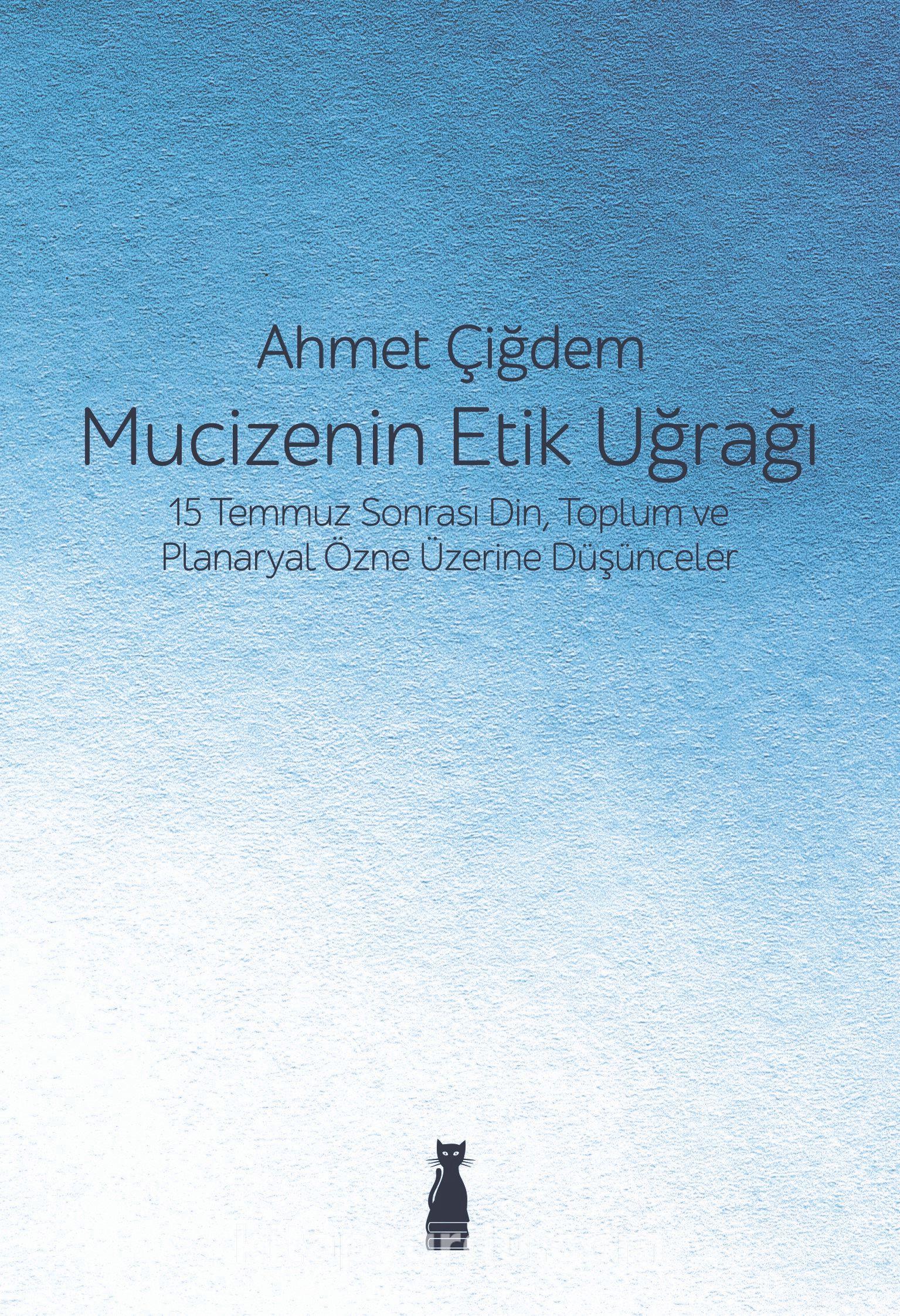 Mucizenin Etik Uğrağı15 Temmuz Sonrası Din, Toplum ve Planaryal Özne Üzerine Düşünceler - Ahmet Çiğdem pdf epub