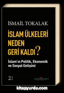 İslam Ülkeleri Neden Geri Kaldı? & İslam Ülkelerinin Ekonomik, Politik, Sosyal Gelişimi