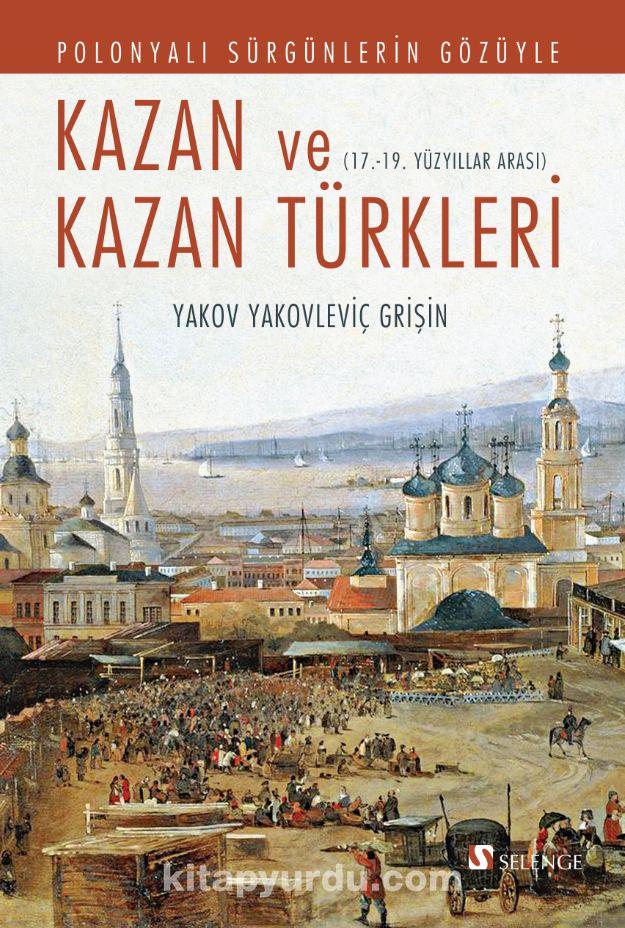 Polonyalı Sürgünlerin Gözüyle Kazan ve Kazan Türkleri - Yakov Yakovleviç Grişin pdf epub