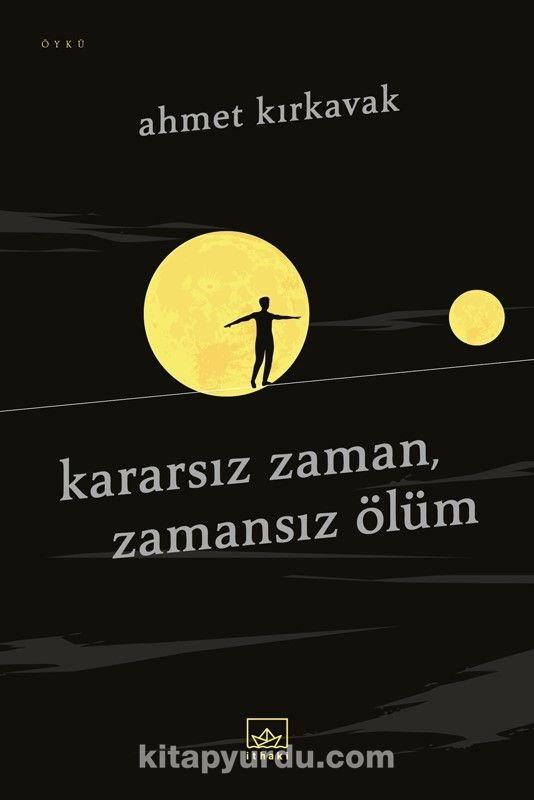 Kararsız Zaman, Zamansız Ölüm - Ahmet Kırkavak pdf epub