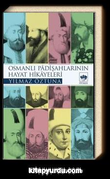 Osmanlı Padişahlarının Hayat Hikayeleri