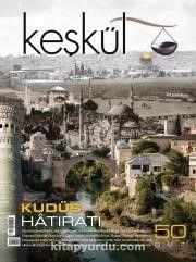 Keşkül Sayı:50 / Kudüs Hatıratı