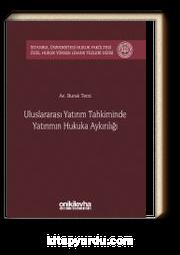 Uluslararası Yatırım Tahkiminde Yatırımın Hukuka Aykırılığı İstanbul Üniversitesi Hukuk Fakültesi Özel Hukuk Yüksek Lisans Tezleri Dizisi No:16