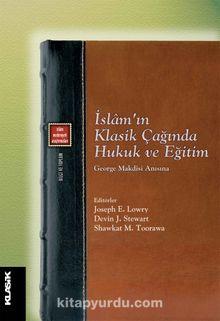 İslam'ın Klasik Çağında Hukuk ve Eğitim & George Makdisi Anısına
