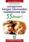 Çocuğunuzu Kavgacı Tutumdan Uzaklaştırmak İçin/55 Öneri Serisi