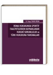 Roma Hukukunda Sportif Faaliyetlerden Kaynaklanan Hukuki Sorumluluk ve Türk Hukukuna Yansımaları