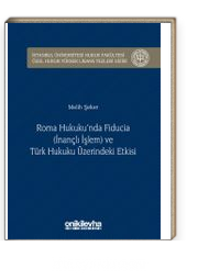 Roma Hukuku'nda Fıducıa (İnançlı İşlem) ve Türk Hukuku Üzerindeki Etkisi İstanbul Üniversitesi Hukuk Fakültesi Özel Hukuk Yüksek Lisans Tezleri Dizisi No:18