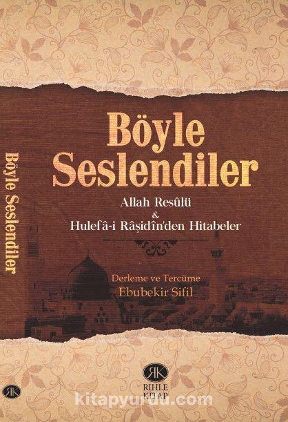 Böyle SeslendilerAllah Rasulu ve Hulefa-i Raşidin'den Hitabeler - Ebubekir Sifil pdf epub