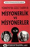 Misyonerlik ve Misyonerler: Türkiye'de Gizli Tarih 3 7-G-24
