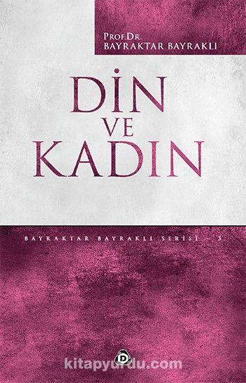Din ve Kadın - Prof. Dr. Bayraktar Bayraklı pdf epub