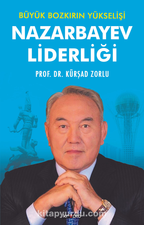 Nazarbayev LiderliğiBüyük Bozkırın Yükselişi - Kürşad Zorlu pdf epub