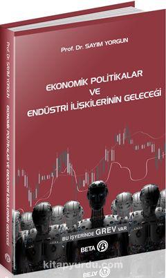 Ekonomik Politikalar ve Endüstri İlişkilerinin Geleceği
