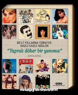 80'li Yıllarda Türkiye: Sazlı Cazlı Sözlük Yaprak Döker Bir Yanımız