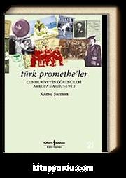 Türk Promethe'ler: Cumhuriyet'in Öğrencileri Avrupa'da