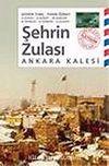 Şehrin Zulası Ankara Kalesi