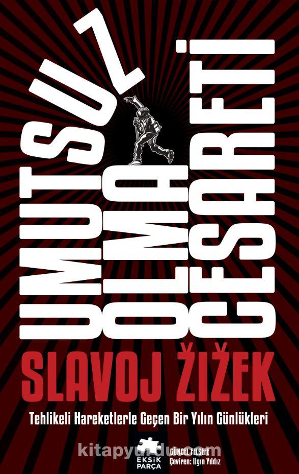 Umutsuz Olma CesaretiTehlikeli Hareketlerle Geçen Bir Yılın Güncesi - Slavoj Zizek pdf epub