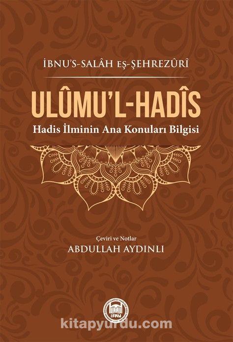 Ulumi'l HadisHadis İlminin Ana Konuları Bilgisi - İbn Salah eş-Şehrezuri pdf epub